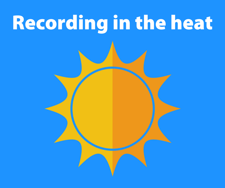 Tips for Recording in the Heat