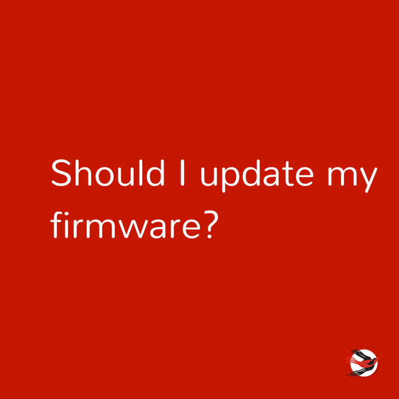 """Should I Update My Firmware?"""