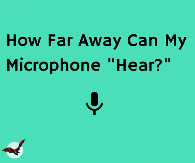 "How Far Can My Microphone ""Hear""?"